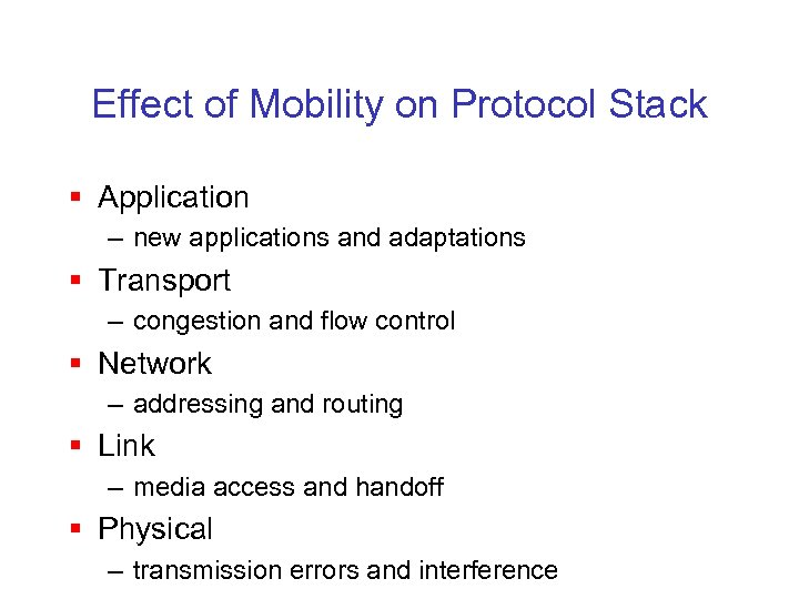 Effect of Mobility on Protocol Stack § Application – new applications and adaptations §