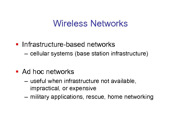 Wireless Networks § Infrastructure-based networks – cellular systems (base station infrastructure) § Ad hoc