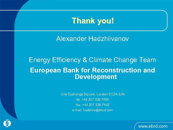 Thank you! Alexander Hadzhiivanov Energy Efficiency & Climate Change Team European Bank for Reconstruction