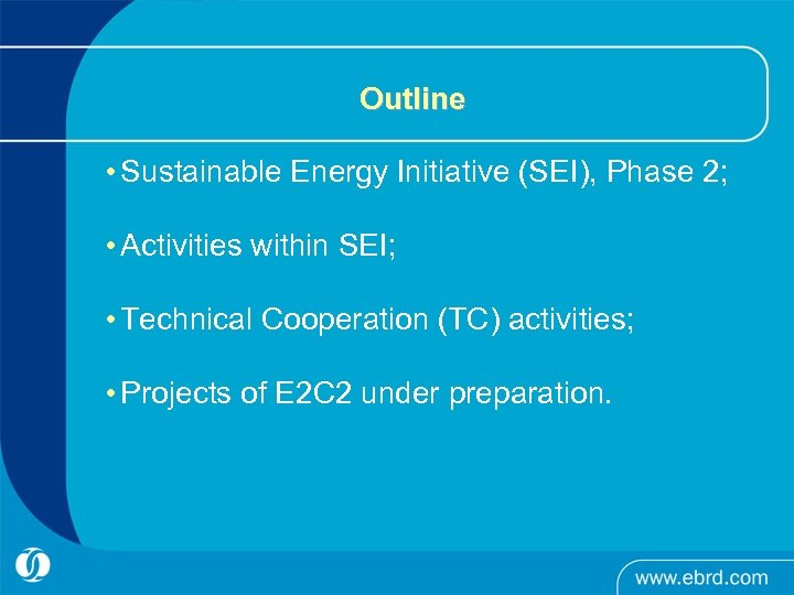 Outline • Sustainable Energy Initiative (SEI), Phase 2; • Activities within SEI; • Technical