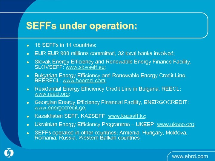 SEFFs under operation: l 16 SEFFs in 14 countries; l EUR 900 millions committed,