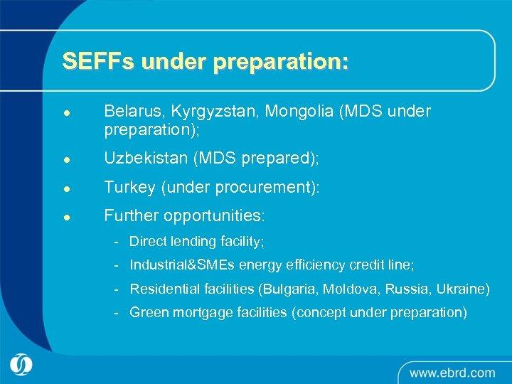 SEFFs under preparation: l Belarus, Kyrgyzstan, Mongolia (MDS under preparation); l Uzbekistan (MDS prepared);
