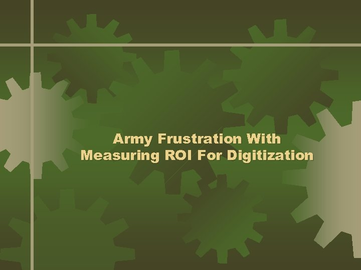 Army Frustration With Measuring ROI For Digitization