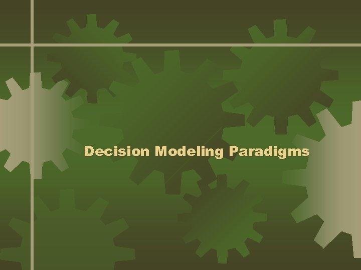 Decision Modeling Paradigms