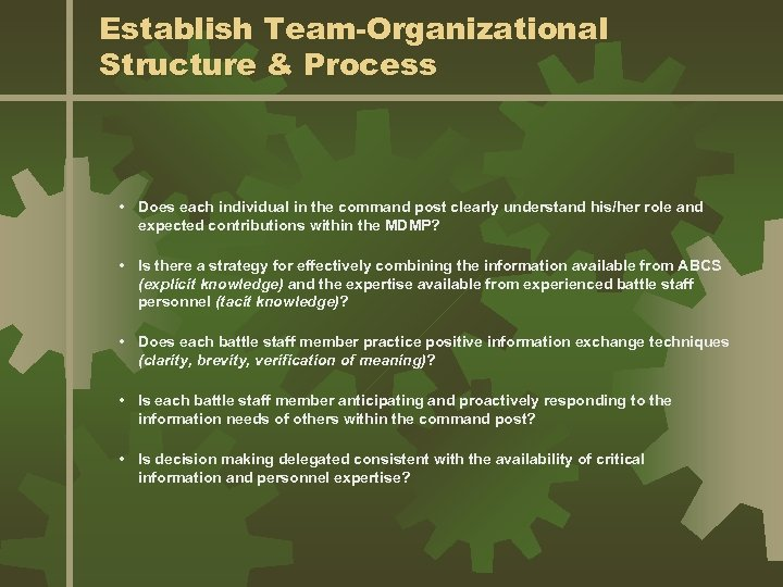 Establish Team-Organizational Structure & Process • Does each individual in the command post clearly