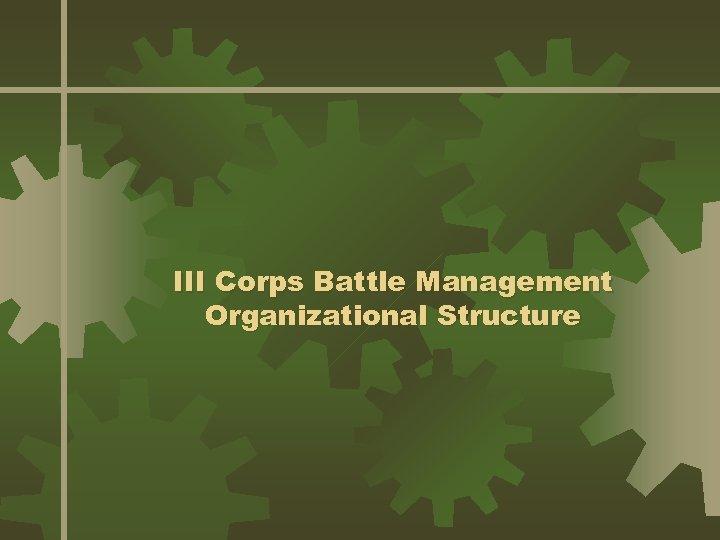 III Corps Battle Management Organizational Structure
