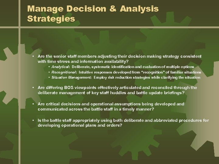 Manage Decision & Analysis Strategies • Are the senior staff members adjusting their decision