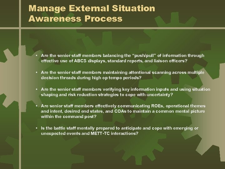 """Manage External Situation Awareness Process • Are the senior staff members balancing the """"push/pull"""""""