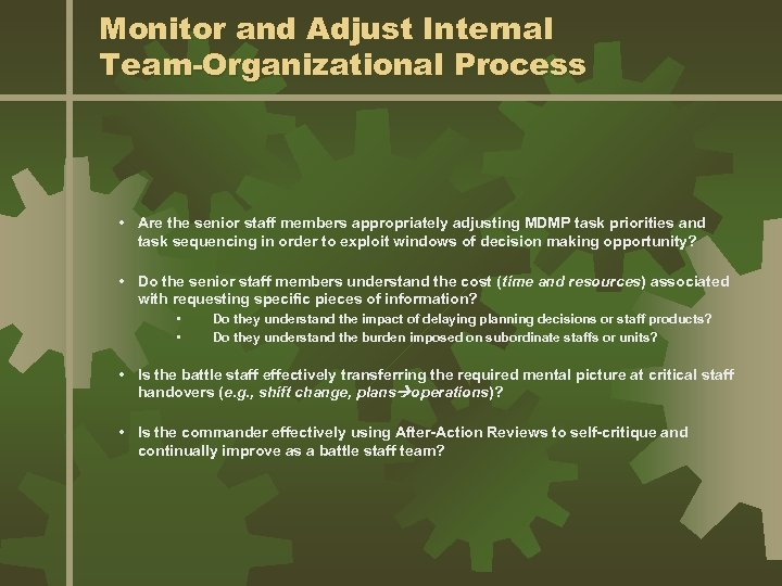 Monitor and Adjust Internal Team-Organizational Process • Are the senior staff members appropriately adjusting