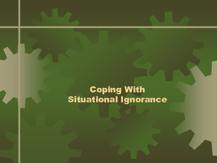 Coping With Situational Ignorance