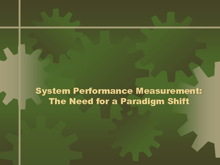 System Performance Measurement: The Need for a Paradigm Shift