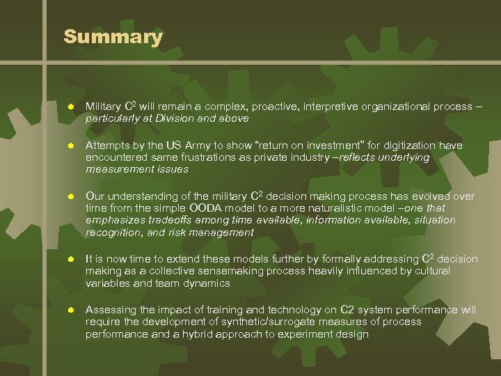 Summary ® Military C 2 will remain a complex, proactive, interpretive organizational process –