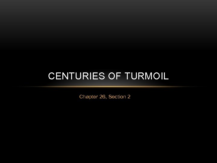 CENTURIES OF TURMOIL Chapter 26, Section 2