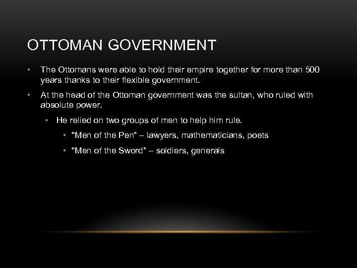 OTTOMAN GOVERNMENT • The Ottomans were able to hold their empire together for more
