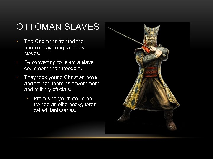 OTTOMAN SLAVES • The Ottomans treated the people they conquered as slaves. • By