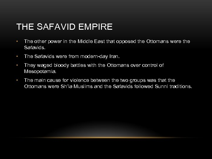 THE SAFAVID EMPIRE • The other power in the Middle East that opposed the
