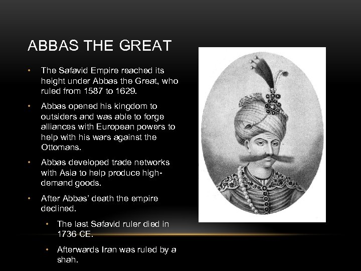 ABBAS THE GREAT • The Safavid Empire reached its height under Abbas the Great,