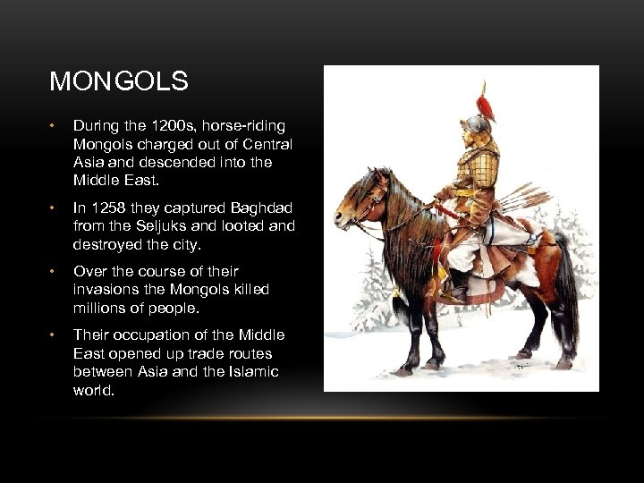 MONGOLS • During the 1200 s, horse-riding Mongols charged out of Central Asia and
