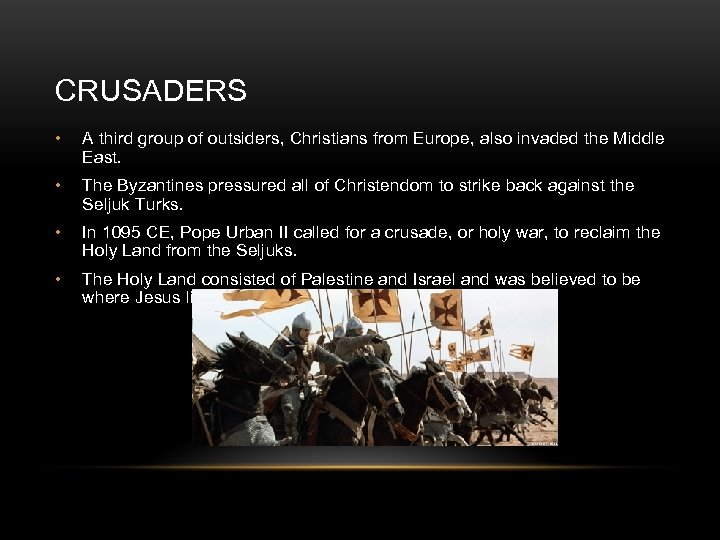 CRUSADERS • A third group of outsiders, Christians from Europe, also invaded the Middle