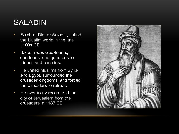 SALADIN • Salah-al-Din, or Saladin, united the Muslim world in the late 1100 s