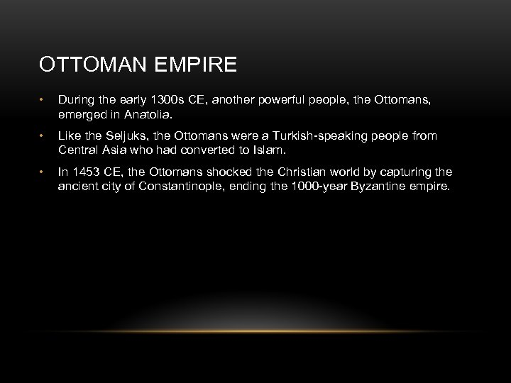 OTTOMAN EMPIRE • During the early 1300 s CE, another powerful people, the Ottomans,