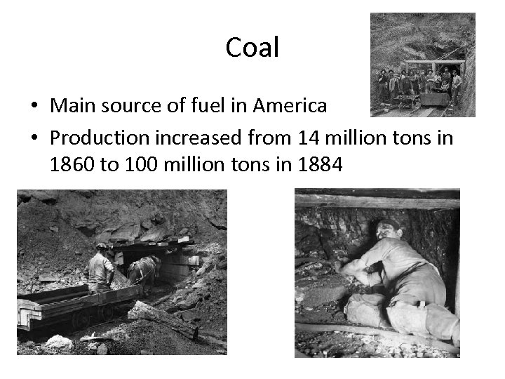 Coal • Main source of fuel in America • Production increased from 14 million