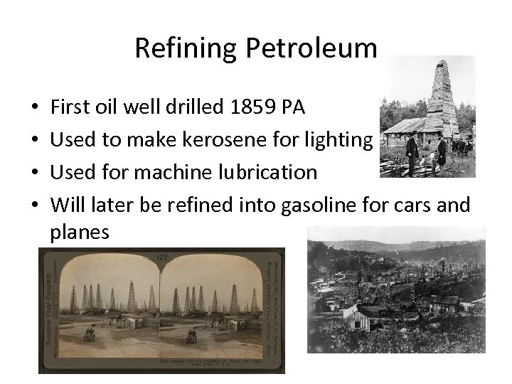 Refining Petroleum • • First oil well drilled 1859 PA Used to make kerosene