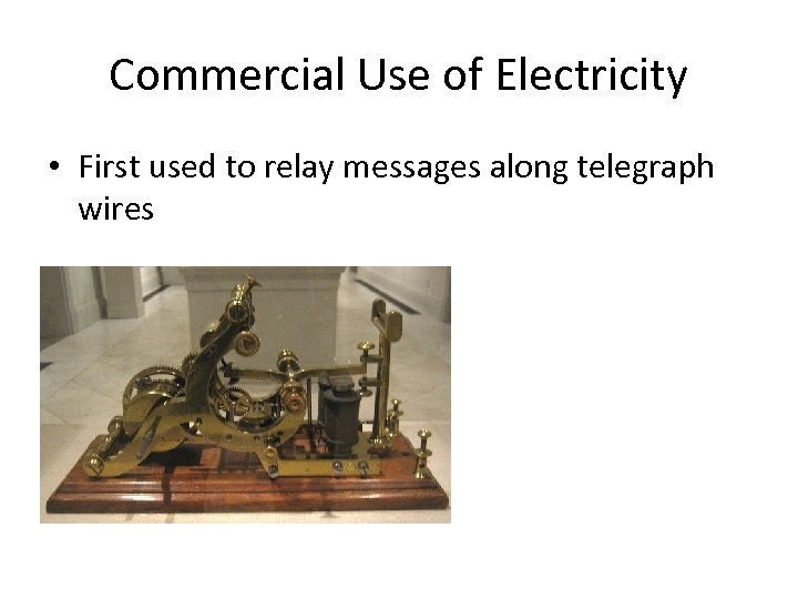 Commercial Use of Electricity • First used to relay messages along telegraph wires