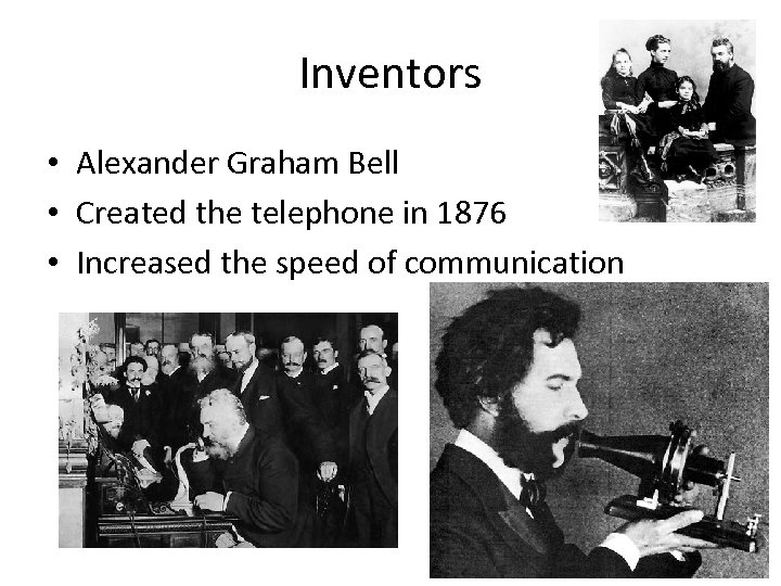 Inventors • Alexander Graham Bell • Created the telephone in 1876 • Increased the