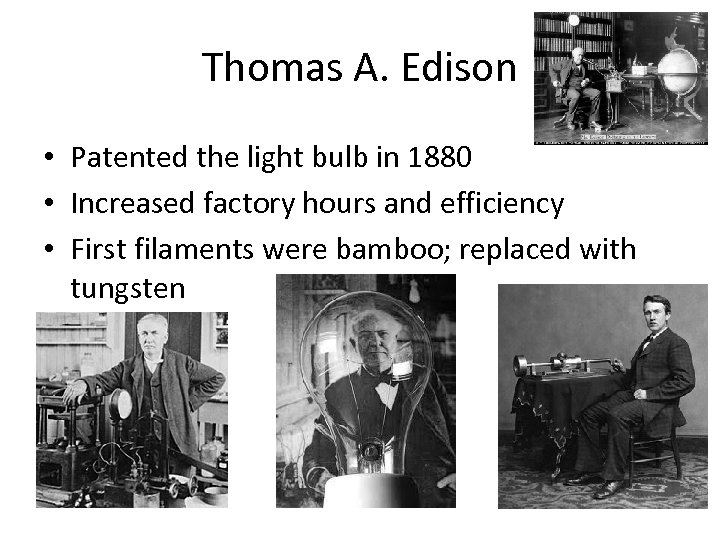 Thomas A. Edison • Patented the light bulb in 1880 • Increased factory hours