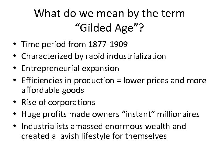 "What do we mean by the term ""Gilded Age""? Time period from 1877 -1909"