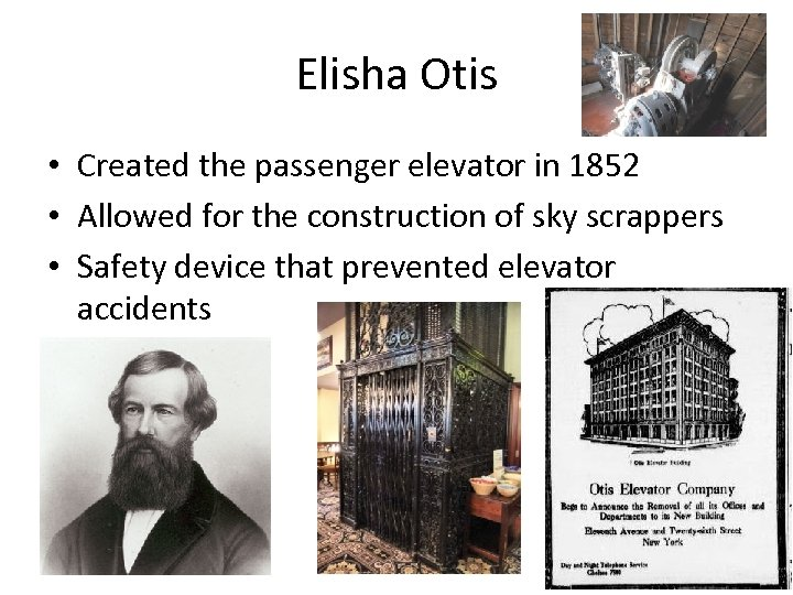 Elisha Otis • Created the passenger elevator in 1852 • Allowed for the construction