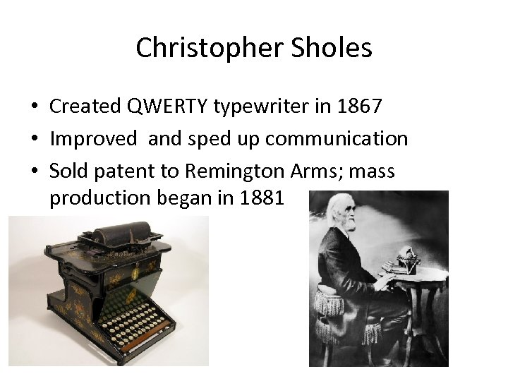 Christopher Sholes • Created QWERTY typewriter in 1867 • Improved and sped up communication
