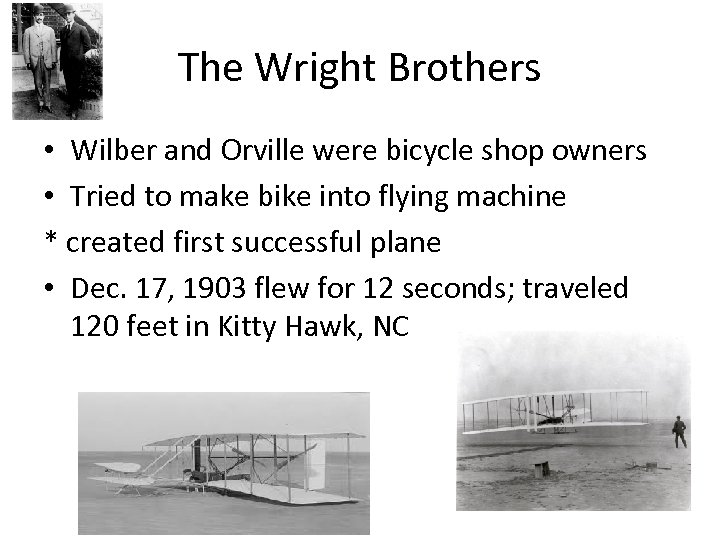 The Wright Brothers • Wilber and Orville were bicycle shop owners • Tried to