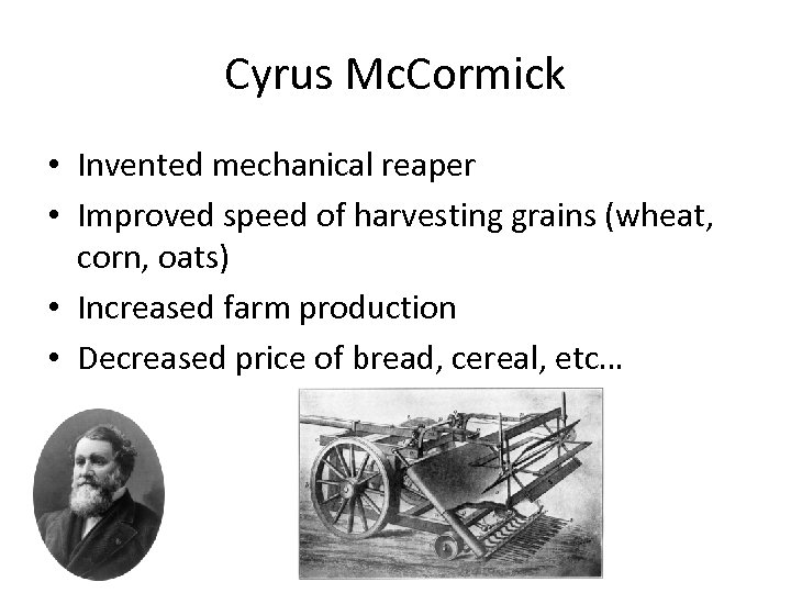Cyrus Mc. Cormick • Invented mechanical reaper • Improved speed of harvesting grains (wheat,