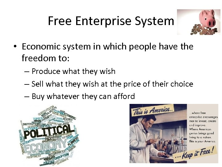 Free Enterprise System • Economic system in which people have the freedom to: –
