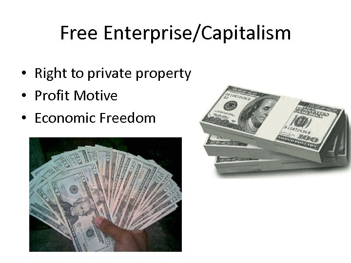 Free Enterprise/Capitalism • Right to private property • Profit Motive • Economic Freedom