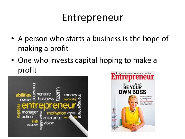 Entrepreneur • A person who starts a business is the hope of making a
