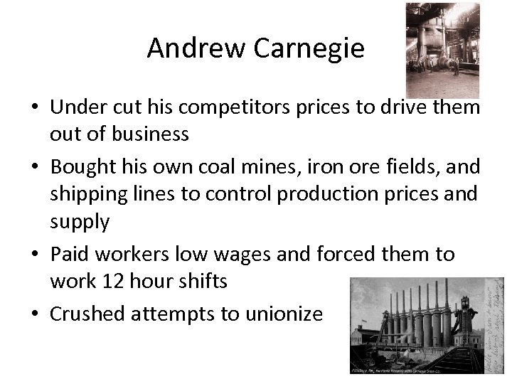 Andrew Carnegie • Under cut his competitors prices to drive them out of business