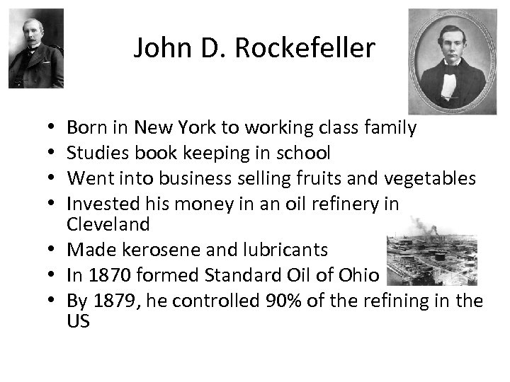 John D. Rockefeller Born in New York to working class family Studies book keeping