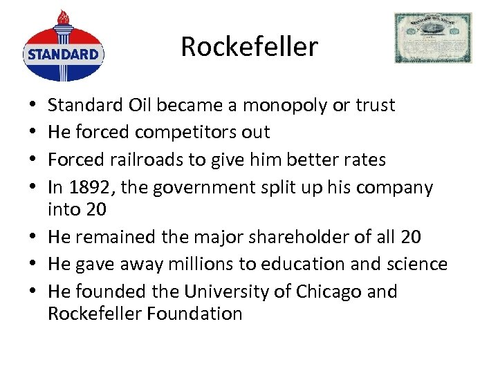 Rockefeller Standard Oil became a monopoly or trust He forced competitors out Forced railroads