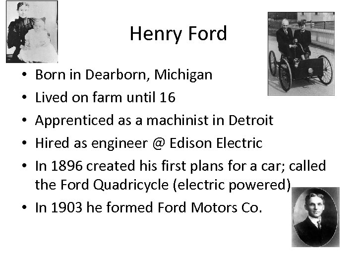 Henry Ford Born in Dearborn, Michigan Lived on farm until 16 Apprenticed as a