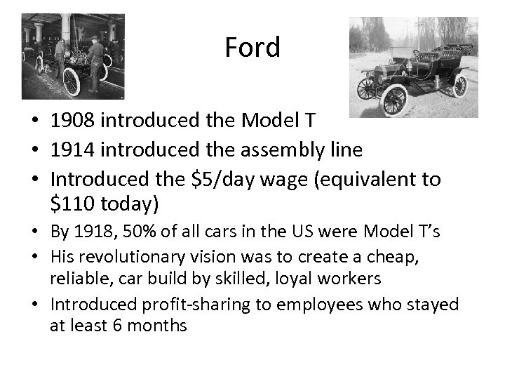 Ford • 1908 introduced the Model T • 1914 introduced the assembly line •