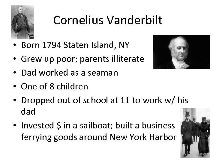 Cornelius Vanderbilt Born 1794 Staten Island, NY Grew up poor; parents illiterate Dad worked