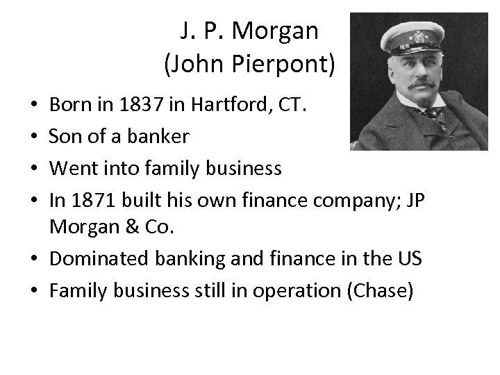 J. P. Morgan (John Pierpont) Born in 1837 in Hartford, CT. Son of a