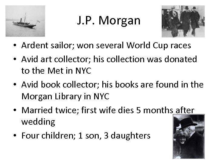 J. P. Morgan • Ardent sailor; won several World Cup races • Avid art