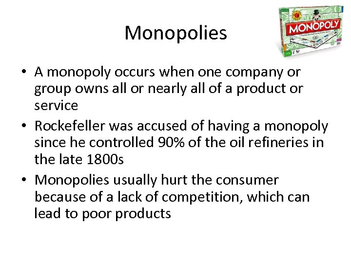 Monopolies • A monopoly occurs when one company or group owns all or nearly