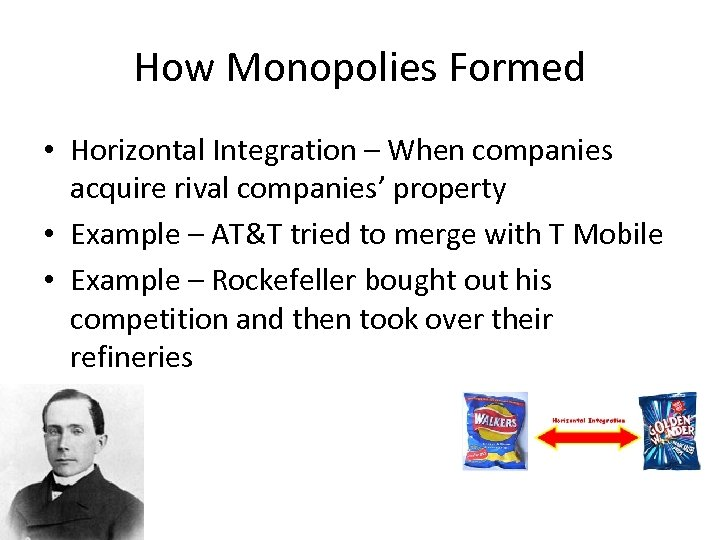How Monopolies Formed • Horizontal Integration – When companies acquire rival companies' property •