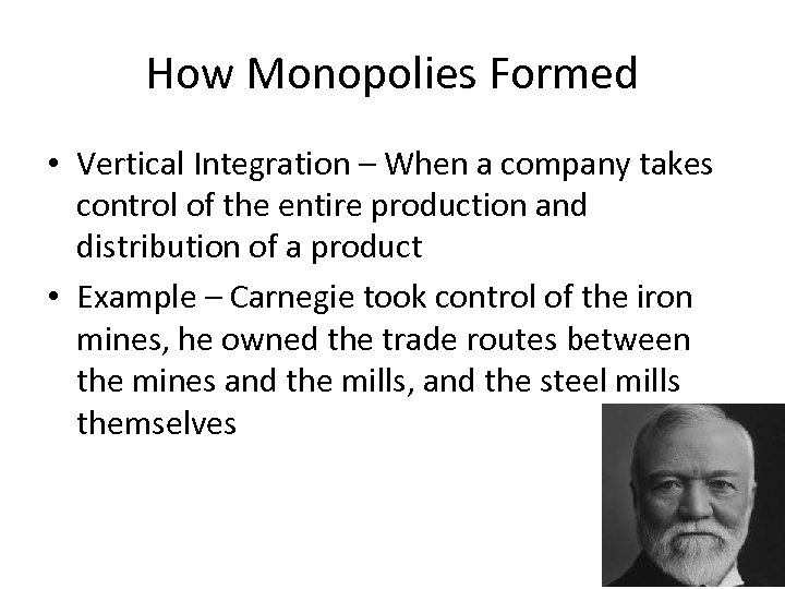 How Monopolies Formed • Vertical Integration – When a company takes control of the