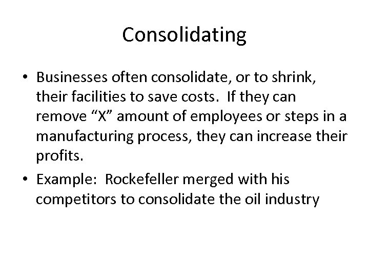 Consolidating • Businesses often consolidate, or to shrink, their facilities to save costs. If